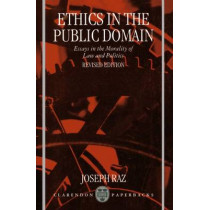 Ethics in the Public Domain: Essays in the Morality of Law and Politics by Joseph Raz, 9780198260691