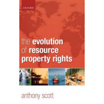 The Evolution of Resource Property Rights by Anthony Scott, 9780198286035