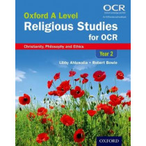 Oxford A Level Religious Studies for OCR: Year 2 Student Book: Christianity, Philosophy and Ethics by Libby Ahluwalia, 9780198375333
