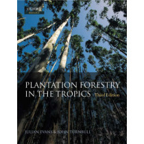 Plantation Forestry in the Tropics: The role, silviculture and use of planted forests for industrial, social, environmental and agroforestry purposes by Julian Evans, 9780198509479