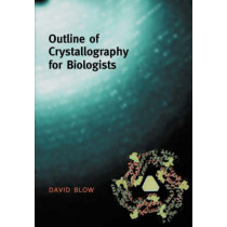 Outline of Crystallography for Biologists by David Blow, 9780198510512