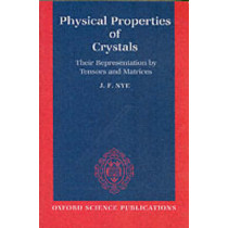 Physical Properties of Crystals: Their Representation by Tensors and Matrices by J. F. Nye, 9780198511656