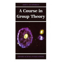 A Course in Group Theory by J. F. Humphreys, 9780198534594