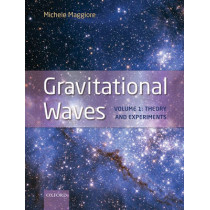 Gravitational Waves: Volume 1: Theory and Experiments by Michele Maggiore, 9780198570745
