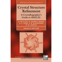 Crystal Structure Refinement: A Crystallographer's Guide to SHELXL by Regine Herbst-Irmer, 9780198570769