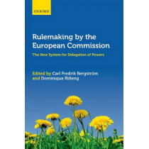 Rulemaking by the European Commission: The New System for Delegation of Powers by Carl Fredrik Bergstrom, 9780198703235