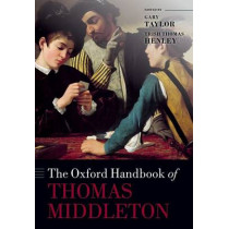 The Oxford Handbook of Thomas Middleton by Gary Taylor, 9780198703488