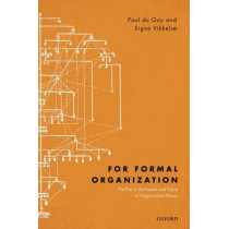 For Formal Organization: The Past in the Present and Future of Organization Theory by Paul Du Gay, 9780198705123