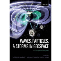 Waves, Particles, and Storms in Geospace: A Complex Interplay by Georgios Balasis, 9780198705246