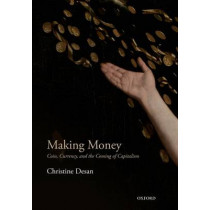 Making Money: Coin, Currency, and the Coming of Capitalism by Christine Desan, 9780198709589