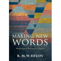 Making New Words: Morphological Derivation in English by R. M. W. Dixon, 9780198712374