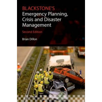 Blackstone's Emergency Planning, Crisis and Disaster Management by Brian Dillon, 9780198712909