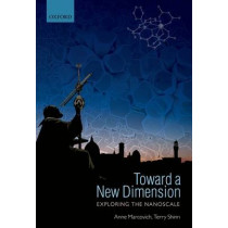 Toward a New Dimension: Exploring the Nanoscale by Anne Marcovich, 9780198714613