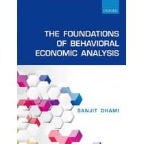 The Foundations of Behavioral Economic Analysis by Sanjit Dhami, 9780198715535
