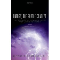 Energy, the Subtle Concept: The discovery of Feynman's blocks from Leibniz to Einstein by Jennifer Coopersmith, 9780198716747