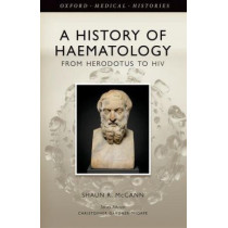 A History of Haematology: From Herodotus to HIV by Shaun R. McCann, 9780198717607