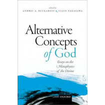 Alternative Concepts of God: Essays on the Metaphysics of the Divine by Andrei Buckareff, 9780198722250