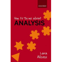 How to Think About Analysis by Lara Alcock, 9780198723530