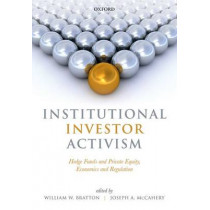 Institutional Investor Activism: Hedge Funds and Private Equity, Economics and Regulation by William Bratton, 9780198723943