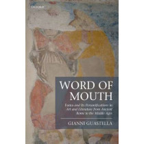 Word of Mouth: Fama and Its Personifications in Art and Literature from Ancient Rome to the Middle Ages by Gianni Guastella, 9780198724292