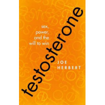 Testosterone: Sex, Power, and the Will to Win by Joe Herbert, 9780198724971