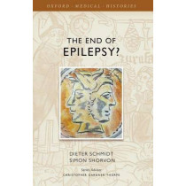 The End of Epilepsy?: A history of the modern era of epilepsy research 1860-2010 by Dieter Schmidt, 9780198725909