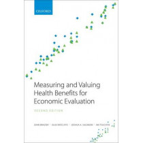 Measuring and Valuing Health Benefits for Economic Evaluation by John Brazier, 9780198725923
