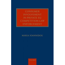 Consumer Involvement in Private EU Competition Law Enforcement by Maria Ioannidou, 9780198726432
