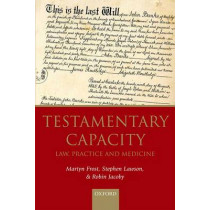 Testamentary Capacity: Law, Practice, and Medicine by Martyn Frost, 9780198727521