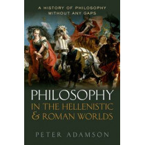 Philosophy in the Hellenistic and Roman Worlds: A history of philosophy without any gaps, Volume 2 by Peter Adamson, 9780198728023