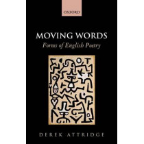 Moving Words: Forms of English Poetry by Derek Attridge, 9780198728115