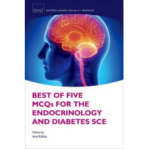 Best of Five MCQs for the Endocrinology and Diabetes SCE by Atul Kalhan, 9780198729334