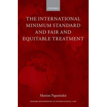 The International Minimum Standard and Fair and Equitable Treatment by Martins Paparinskis, 9780198732167
