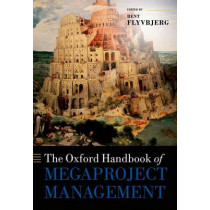 The Oxford Handbook of Megaproject Management by Bent Flyvbjerg, 9780198732242