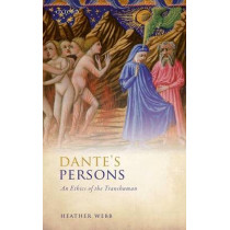 Dante's Persons: An Ethics of the Transhuman by Heather Webb, 9780198733485