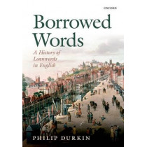 Borrowed Words: A History of Loanwords in English by Philip Durkin, 9780198736493