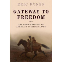 Gateway to Freedom: The Hidden History of America's Fugitive Slaves by Eric Foner, 9780198737902