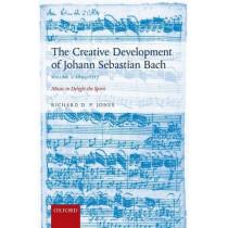 The Creative Development of Johann Sebastian Bach, Volume I: 1695-1717: Music to Delight the Spirit by Richard D. P. Jones, 9780198739265