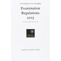 University of Oxford Examination Regulations 2015 by Oxford University Press, 9780198739357