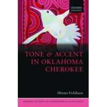 Tone and Accent in Oklahoma Cherokee by Hiroto Uchihara, 9780198739449
