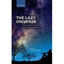 The Lazy Universe: An Introduction to the Principle of Least Action by Jennifer Coopersmith, 9780198743040