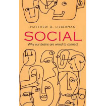 Social: Why our brains are wired to connect by Matthew D. Lieberman, 9780198743811