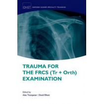 Trauma for the FRCS (Tr + Orth) Examination by Alex Trompeter, 9780198749059