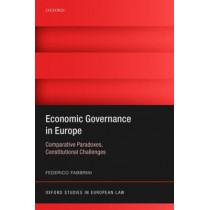 Economic Governance in Europe: Comparative Paradoxes and Constitutional Challenges by Federico Fabbrini, 9780198749134