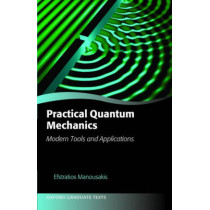 Practical Quantum Mechanics: Modern Tools and Applications by Efstratios Manousakis, 9780198749349