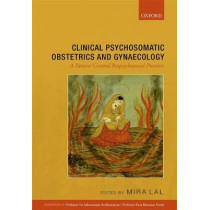 Clinical Psychosomatic Obstetrics and Gynaecology: A Patient-centred Biopsychosocial Practice by Mira Lal, 9780198749547
