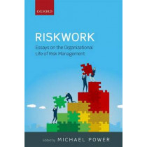 Riskwork: Essays on the Organizational Life of Risk Management by Michael Power, 9780198753223