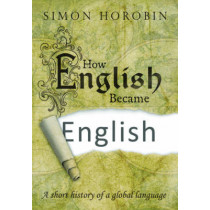 How English Became English: A short history of a global language by Simon Horobin, 9780198754275