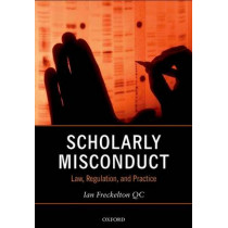 Scholarly Misconduct: Law, Regulation, and Practice by Professor Ian Freckelton, 9780198755401