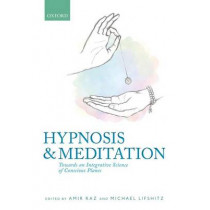 Hypnosis and meditation: Towards an integrative science of conscious planes by Amir Raz, 9780198759102
